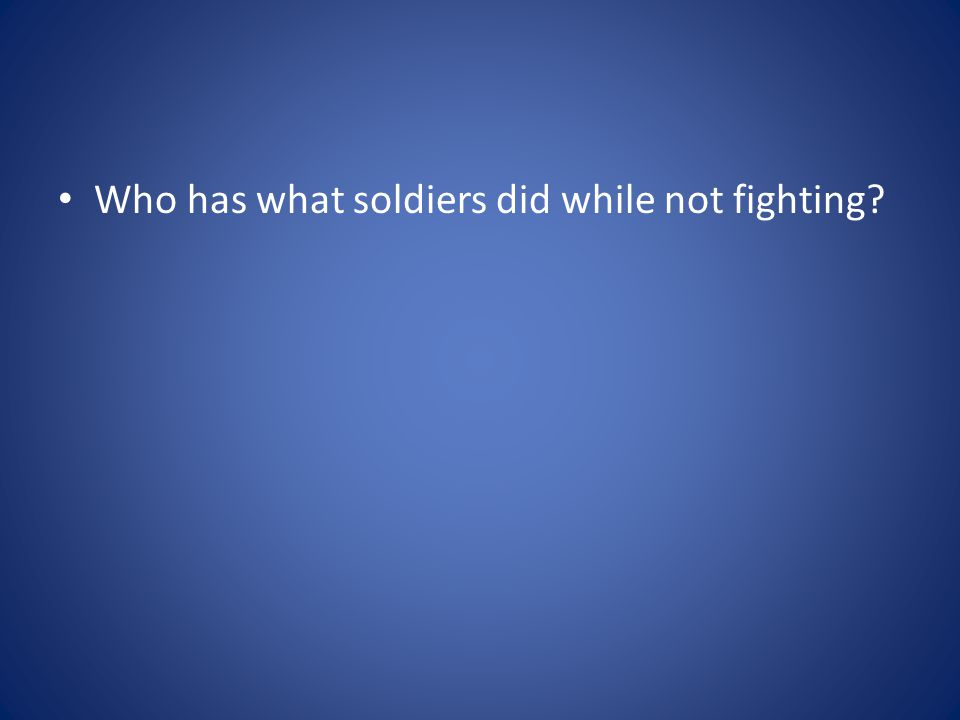 Who has what soldiers did while not fighting?