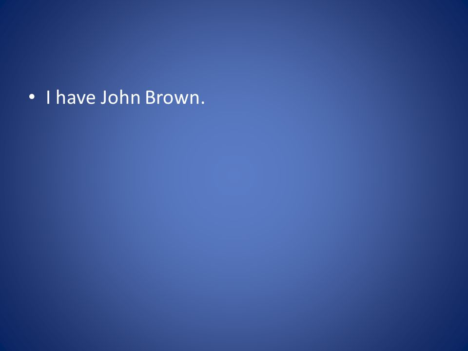 I have John Brown.