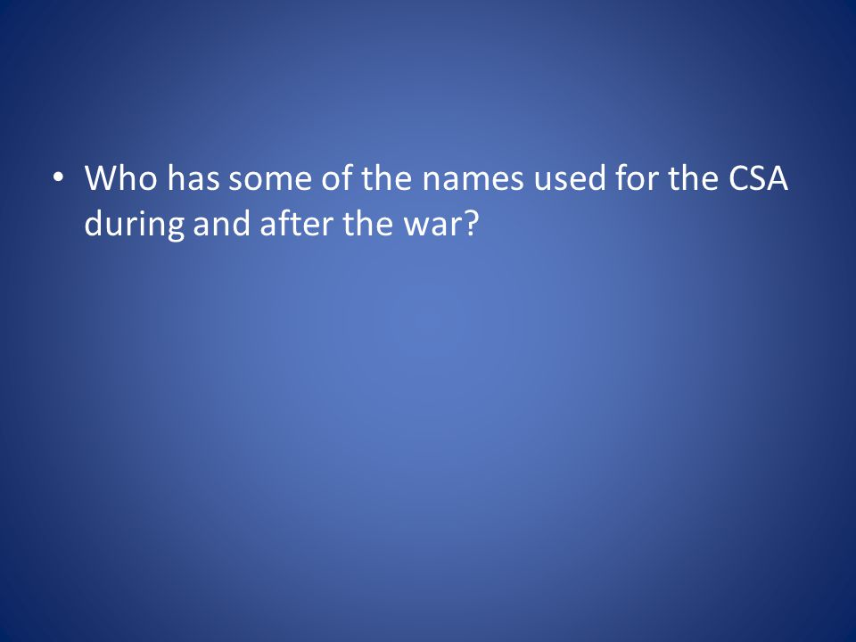 Who has some of the names used for the CSA during and after the war?