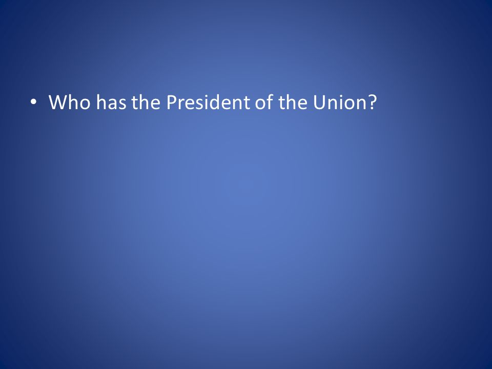 Who has the President of the Union?