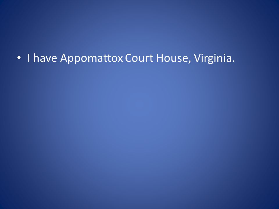 I have Appomattox Court House, Virginia.