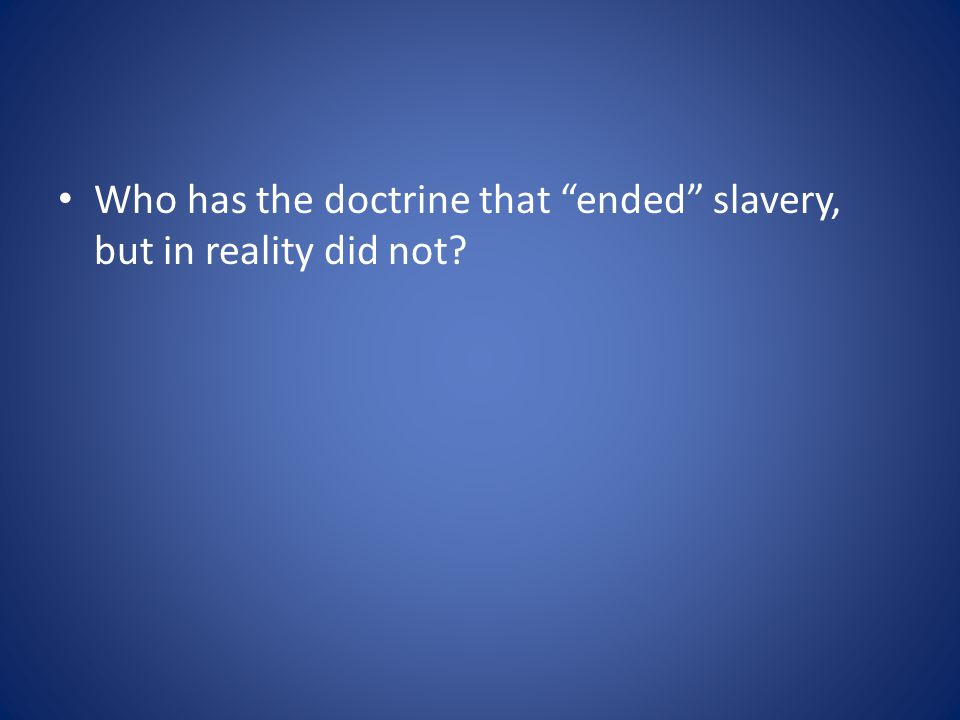 Who has the doctrine that ended slavery, but in reality did not?