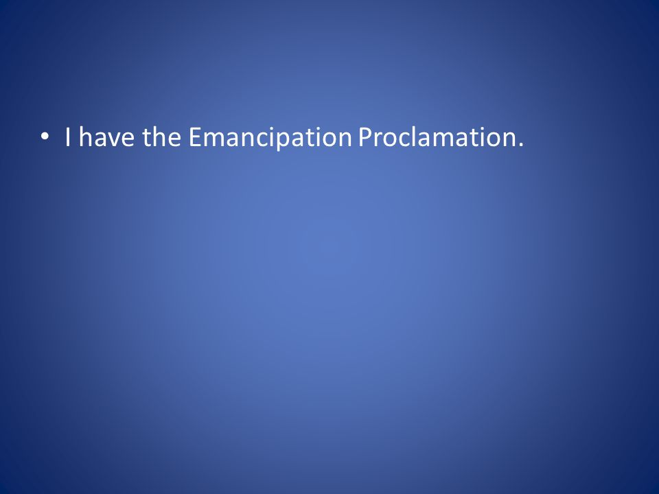 I have the Emancipation Proclamation.