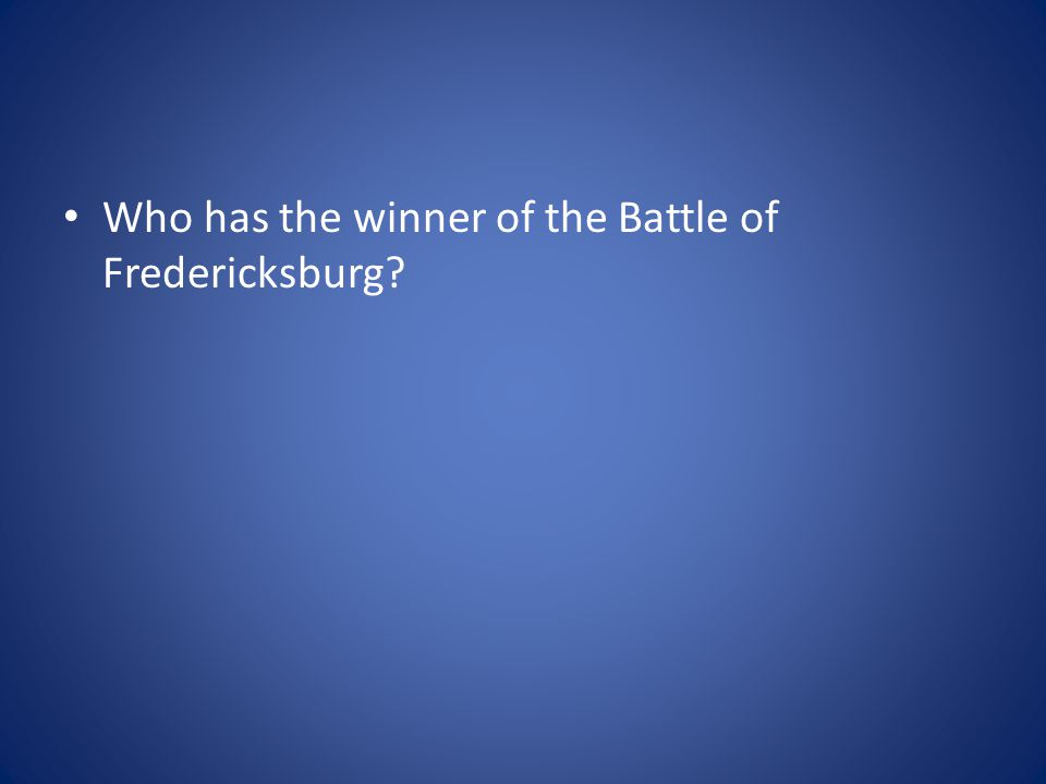 Who has the winner of the Battle of Fredericksburg?
