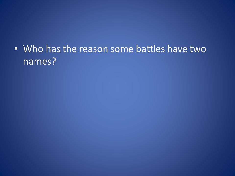 Who has the reason some battles have two names?