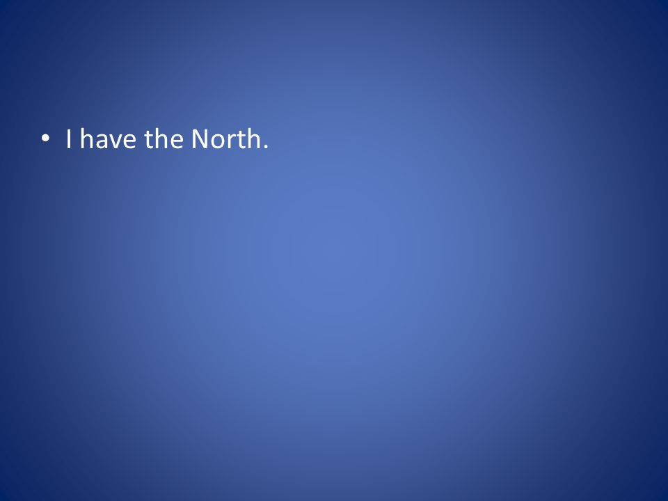 I have the North.
