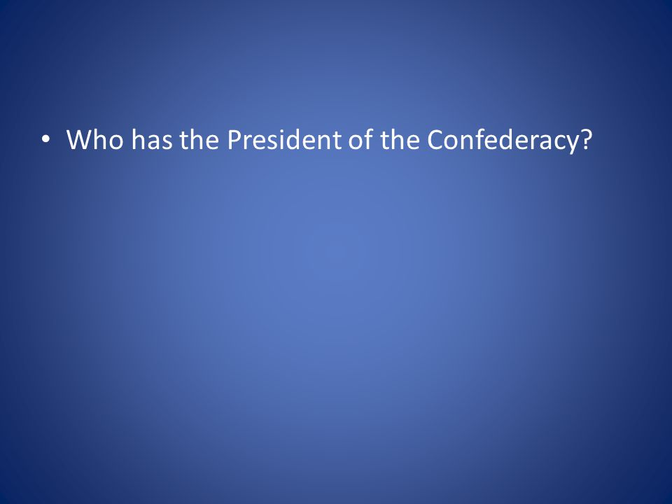 Who has the President of the Confederacy?