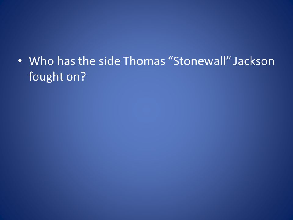 Who has the side Thomas Stonewall Jackson fought on?