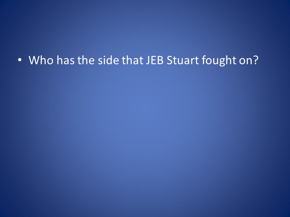 Who has the side that JEB Stuart fought on?