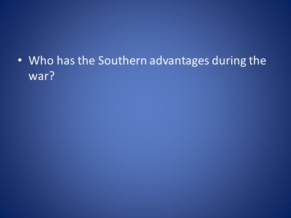 Who has the Southern advantages during the war?