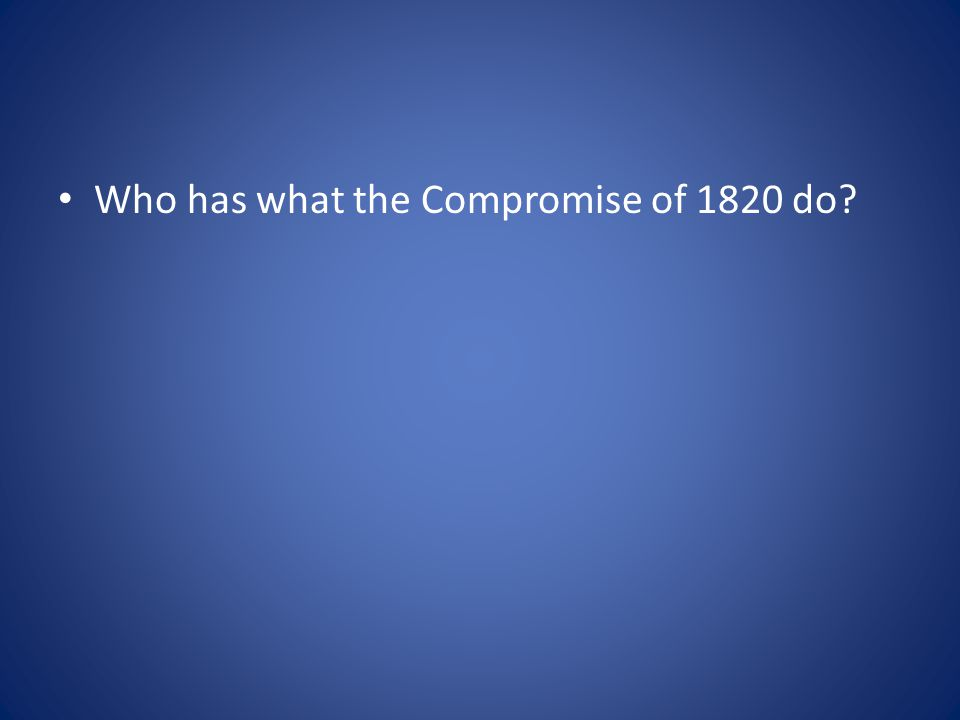Who has what the Compromise of 1820 do?