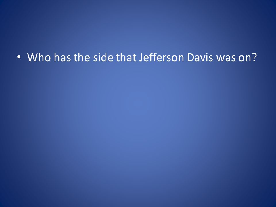 Who has the side that Jefferson Davis was on?