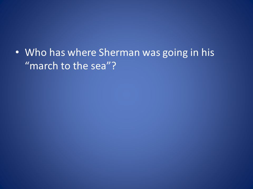 Who has where Sherman was going in his march to the sea ?