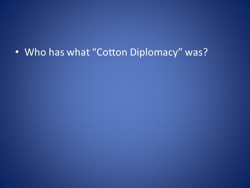 Who has what Cotton Diplomacy was?