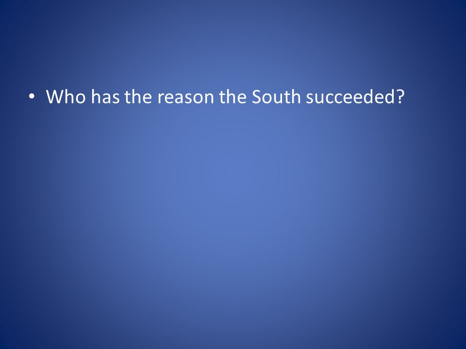 Who has the reason the South succeeded?