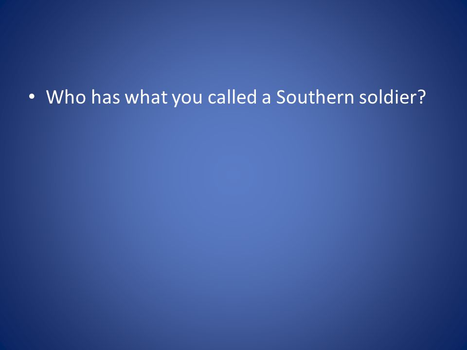 Who has what you called a Southern soldier?
