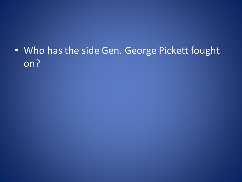 Who has the side Gen. George Pickett fought on?