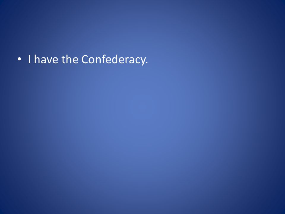I have the Confederacy.