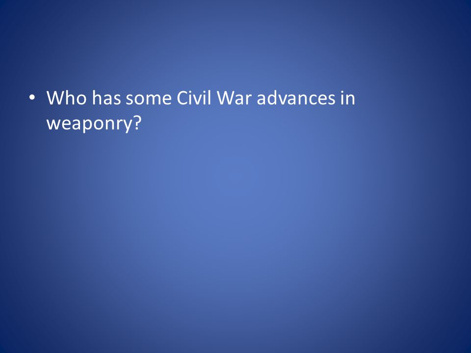 Who has some Civil War advances in weaponry?