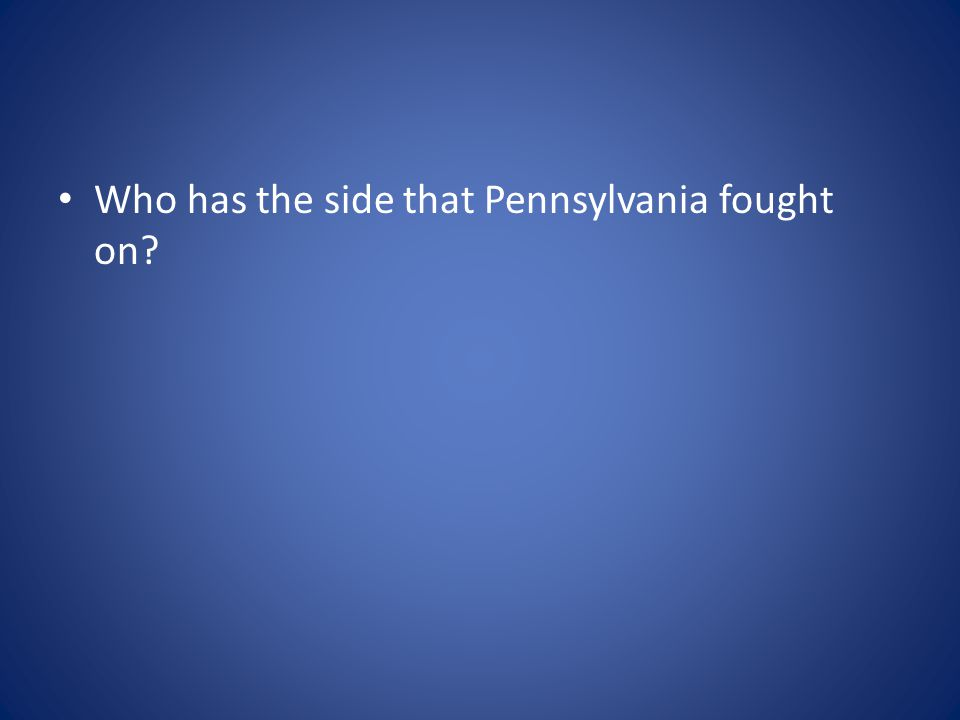 Who has the side that Pennsylvania fought on?