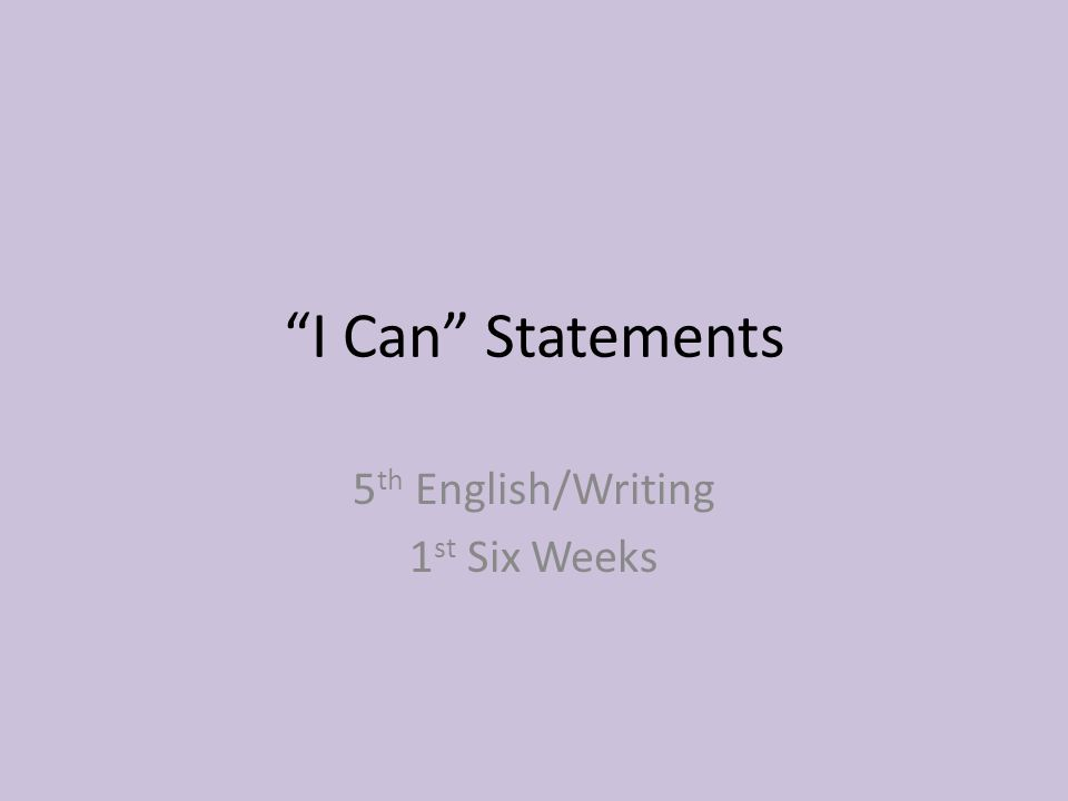 """""""I Can"""" Statements 5 th English/Writing 1 st Six Weeks"""