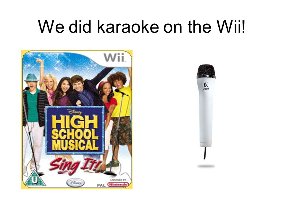 We did karaoke on the Wii!