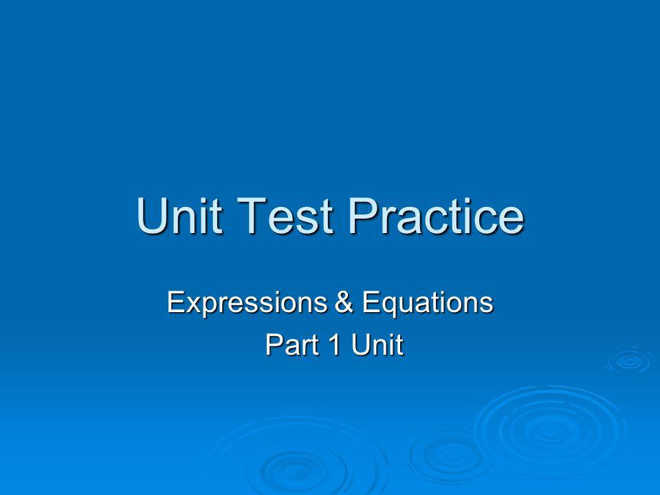 Unit Test Practice Expressions & Equations Part 1 Unit Part 1 Unit