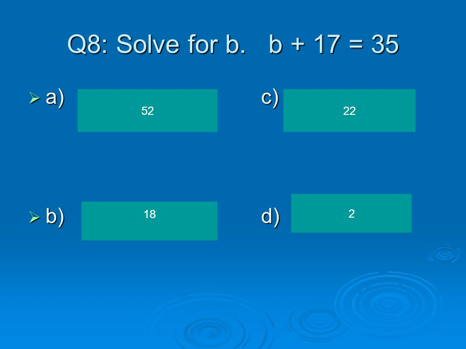 Q7: Solve for n. n ÷ 6 = 2  a)c)  b)d) 12 3 4 8