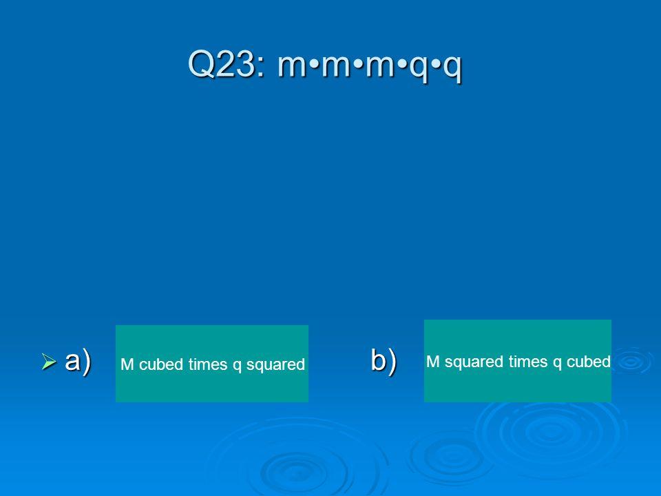 Q22: Evaluate: 5 +(6 x 2) –  a) c)  b)d) 15 6 13 9