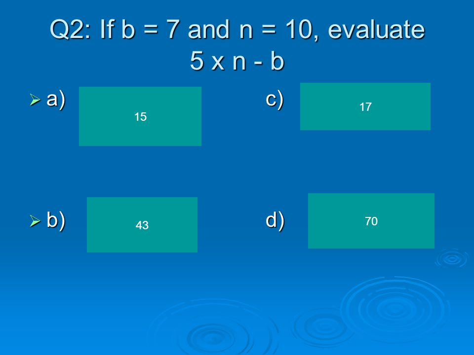 Q12: What are the constants in the expression: 5m + 2 + 3c + 8  a)c)  b)d) 5 and 2 2 and 3 2 and 8 5 and 3
