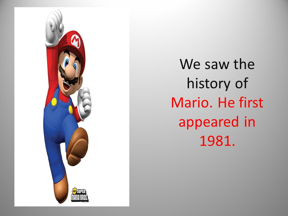 We saw the history of Mario. He first appeared in 1981.