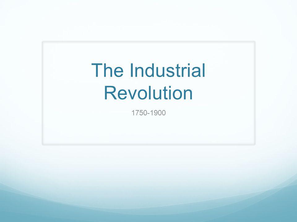 The Industrial Revolution 1750-1900
