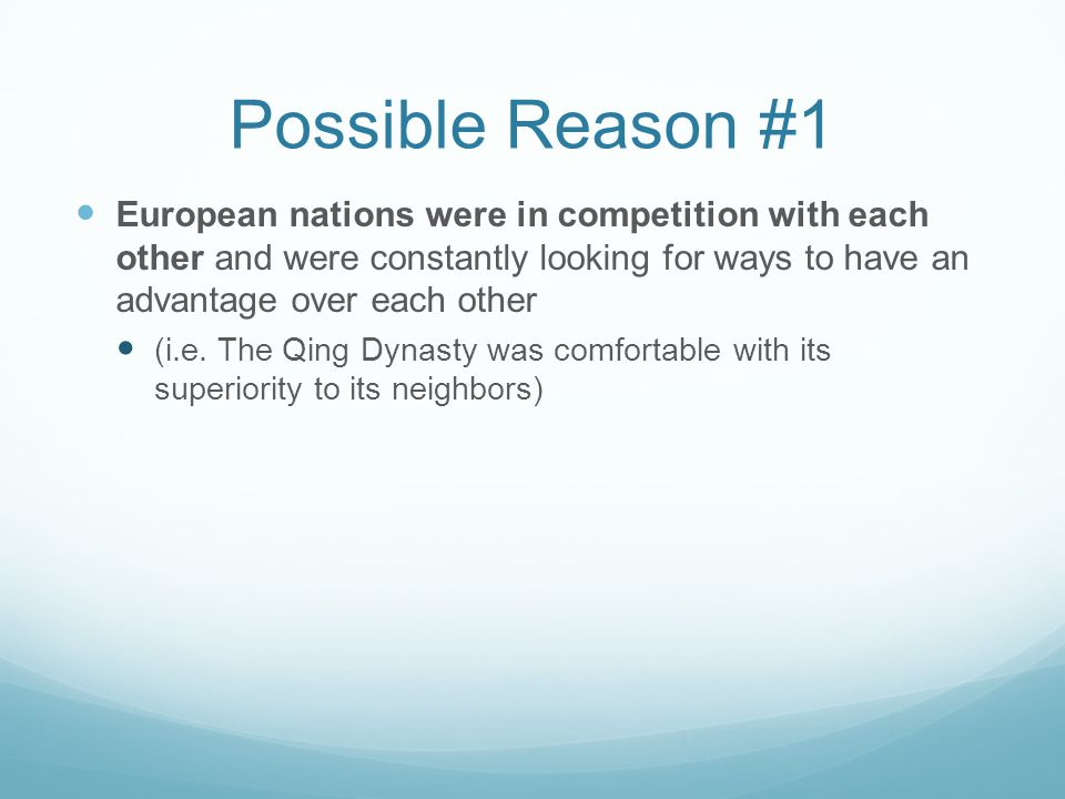 Possible Reason #1 European nations were in competition with each other and were constantly looking for ways to have an advantage over each other (i.e.
