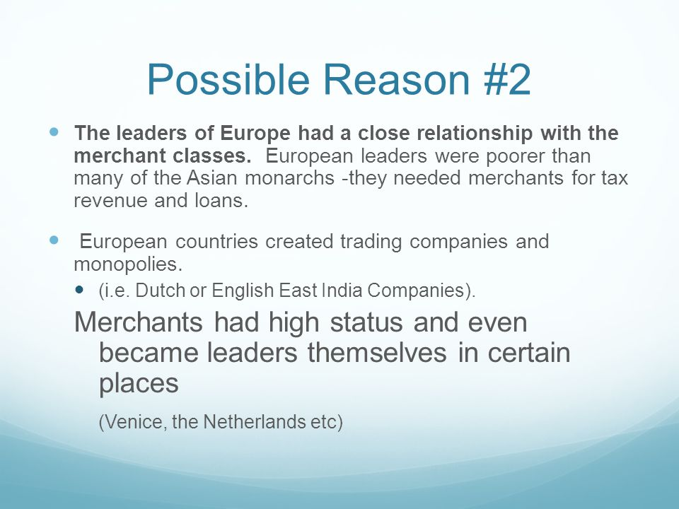 Possible Reason #2 The leaders of Europe had a close relationship with the merchant classes.