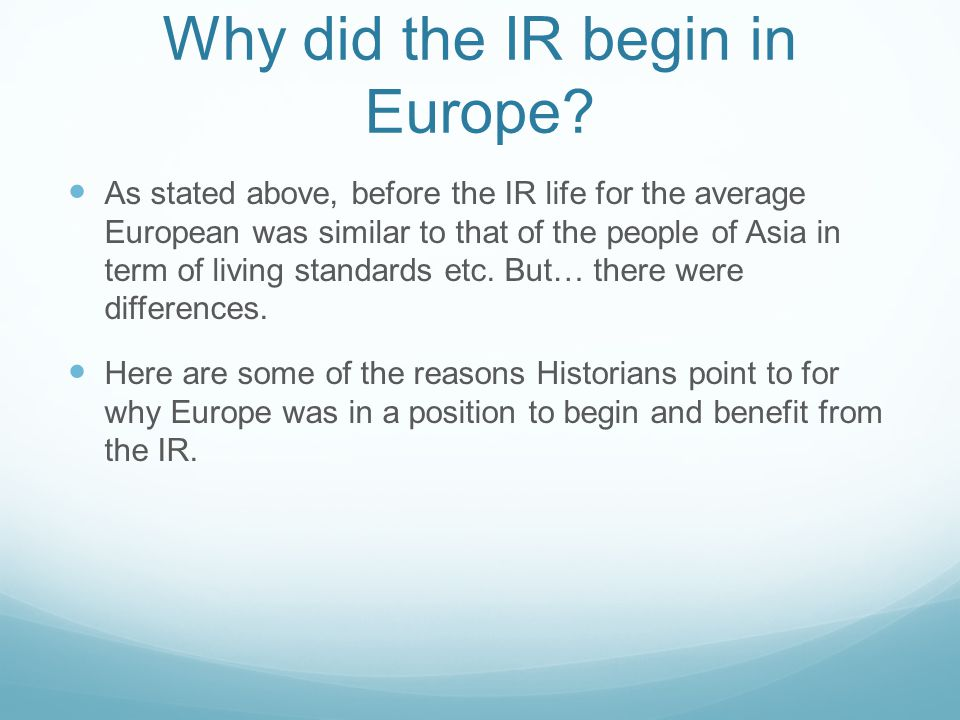 Why did the IR begin in Europe.