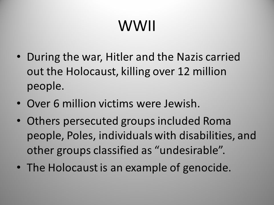 WWII During the war, Hitler and the Nazis carried out the Holocaust, killing over 12 million people.