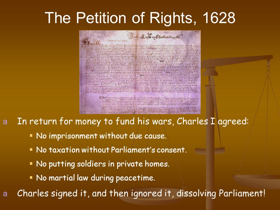 The Petition of Rights, 1628 a In return for money to fund his wars, Charles I agreed:  No imprisonment without due cause.