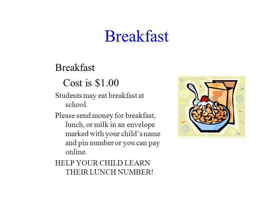 Breakfast Cost is $1.00 Students may eat breakfast at school.