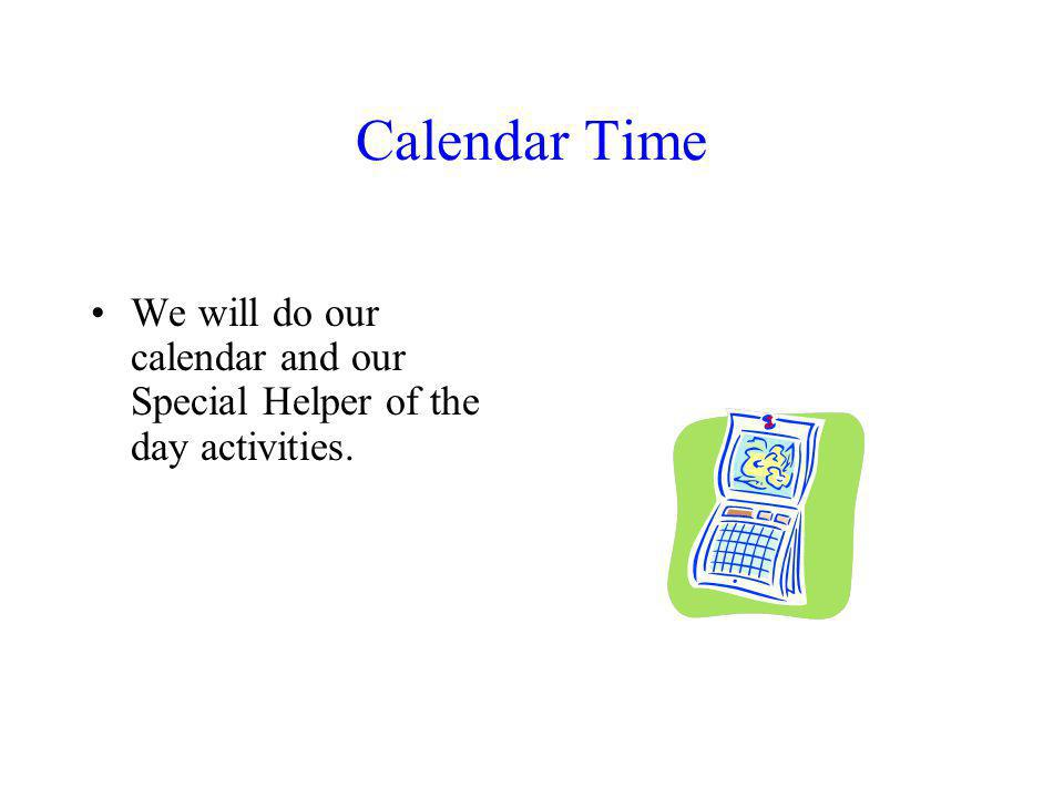 Calendar Time We will do our calendar and our Special Helper of the day activities.
