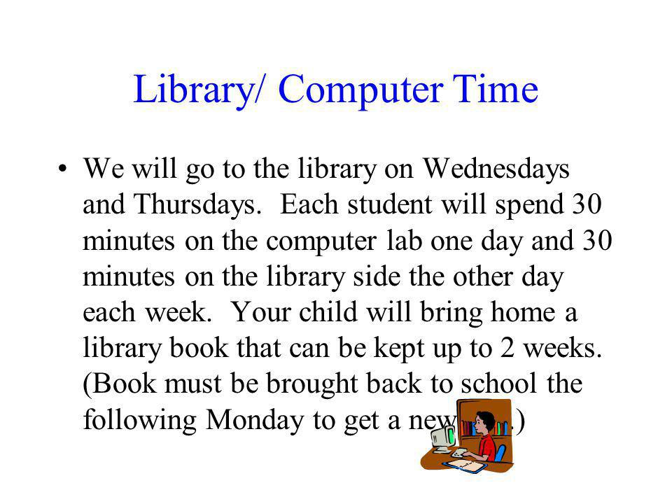 Library/ Computer Time We will go to the library on Wednesdays and Thursdays.