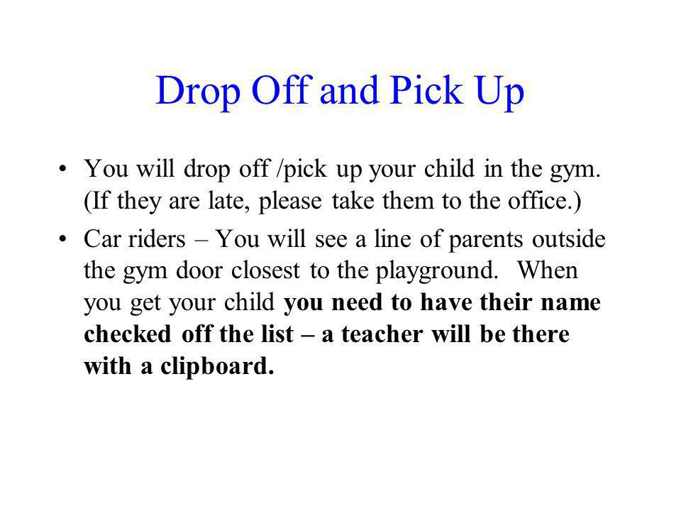 Drop Off and Pick Up You will drop off /pick up your child in the gym.