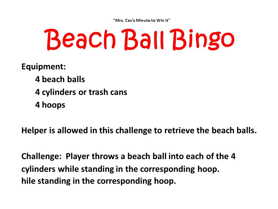 """""""Mrs. Cav's Minute to Win it"""" Beach Ball Bingo Equipment: 4 beach balls 4 cylinders or trash cans 4 hoops Helper is allowed in this challenge to retri"""