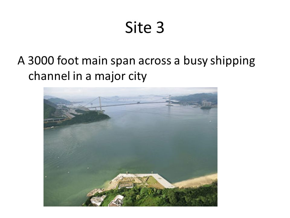 Site 3 A 3000 foot main span across a busy shipping channel in a major city