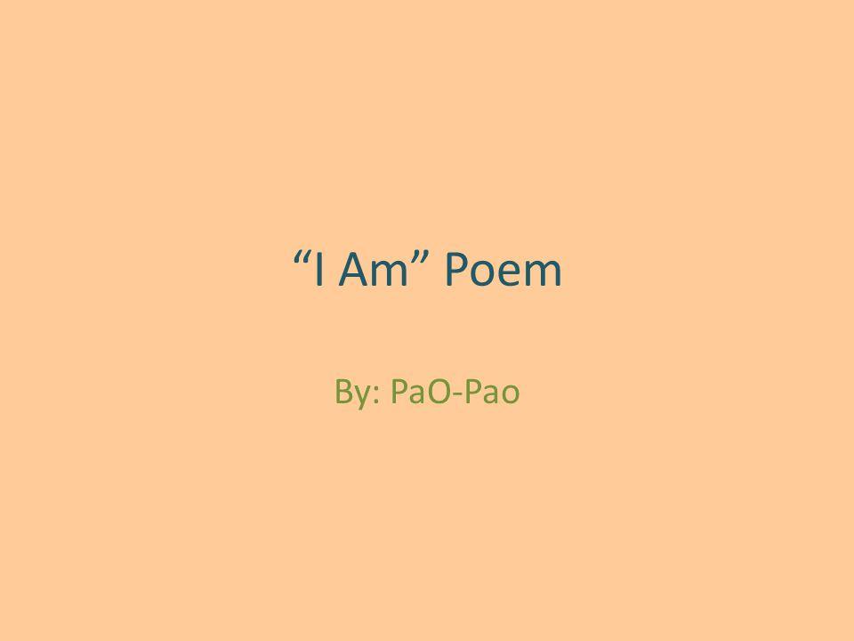 I Am Poem By: PaO-Pao