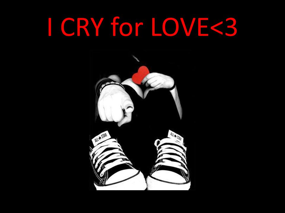 I CRY for LOVE<3