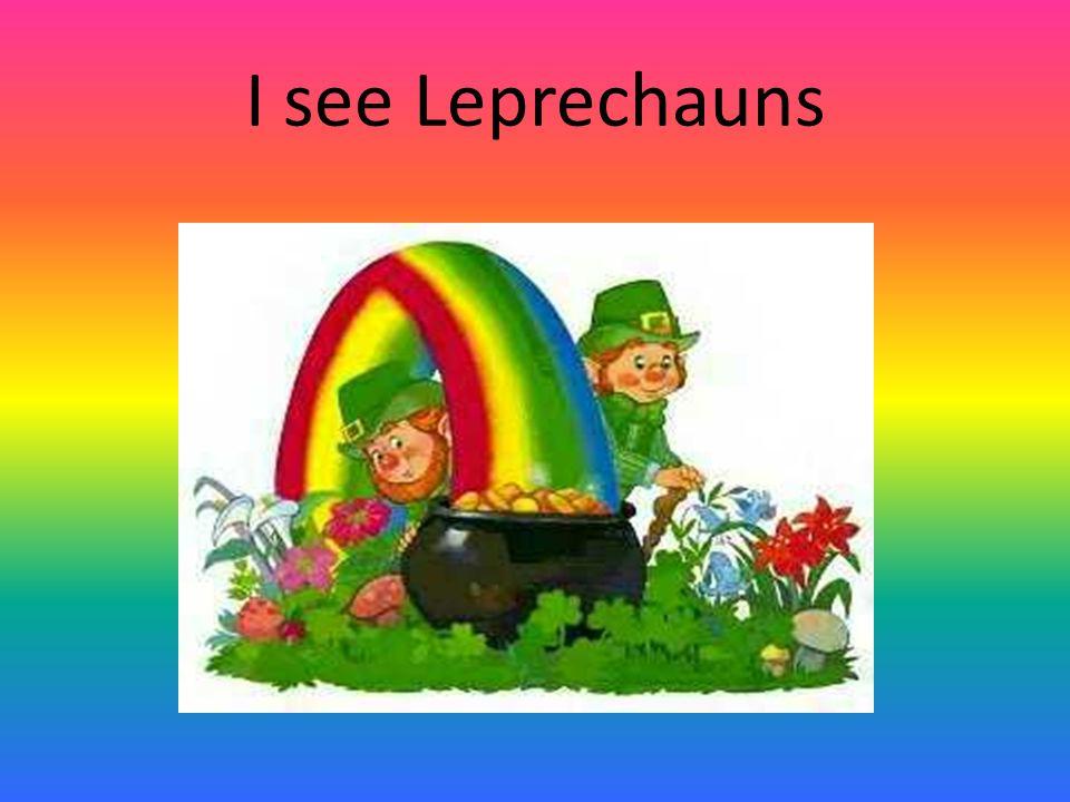 I see Leprechauns