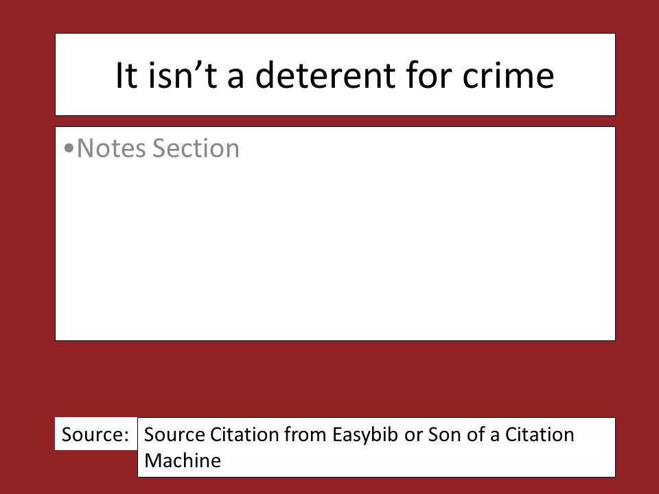 It isn't a deterent for crime Notes Section Source: Source Citation from Easybib or Son of a Citation Machine
