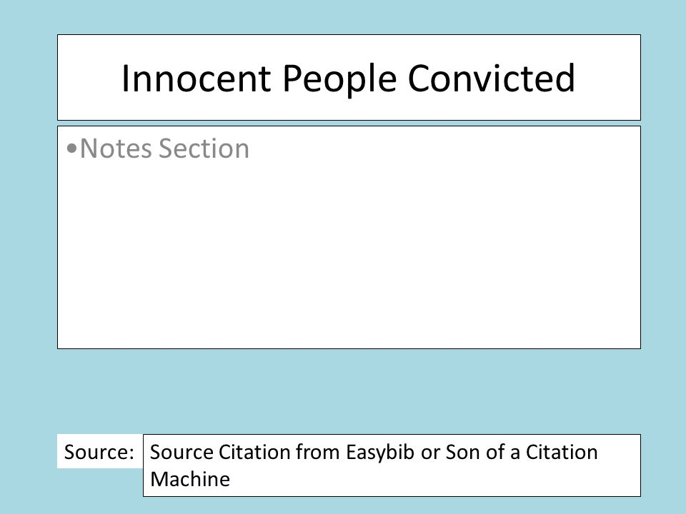 Innocent People Convicted Notes Section Source: Source Citation from Easybib or Son of a Citation Machine