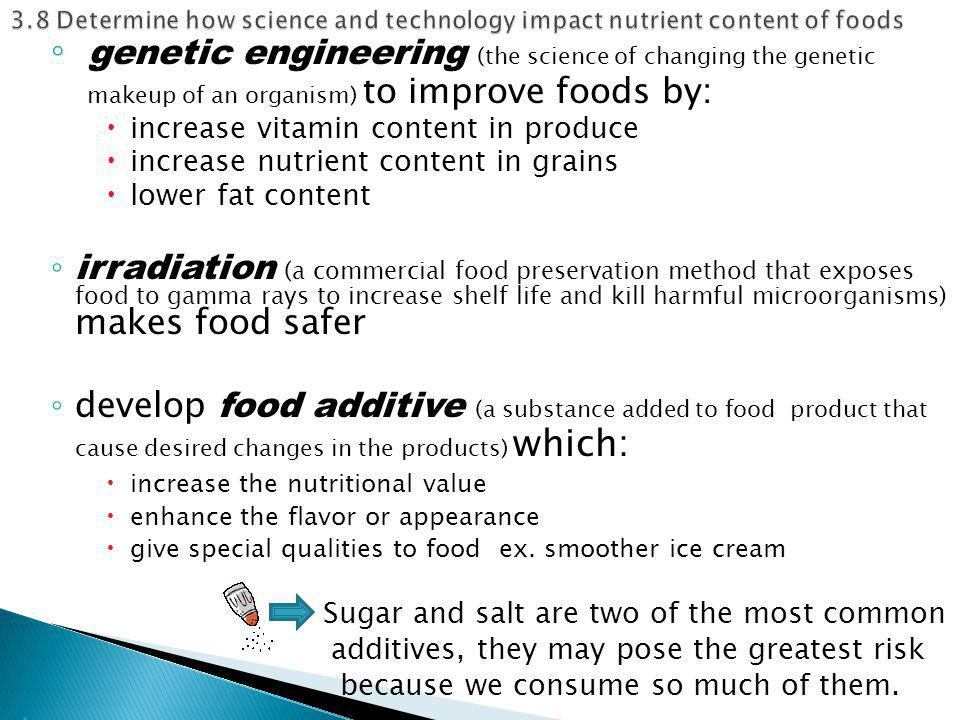 ◦ genetic engineering (the science of changing the genetic makeup of an organism) to improve foods by:  increase vitamin content in produce  increas