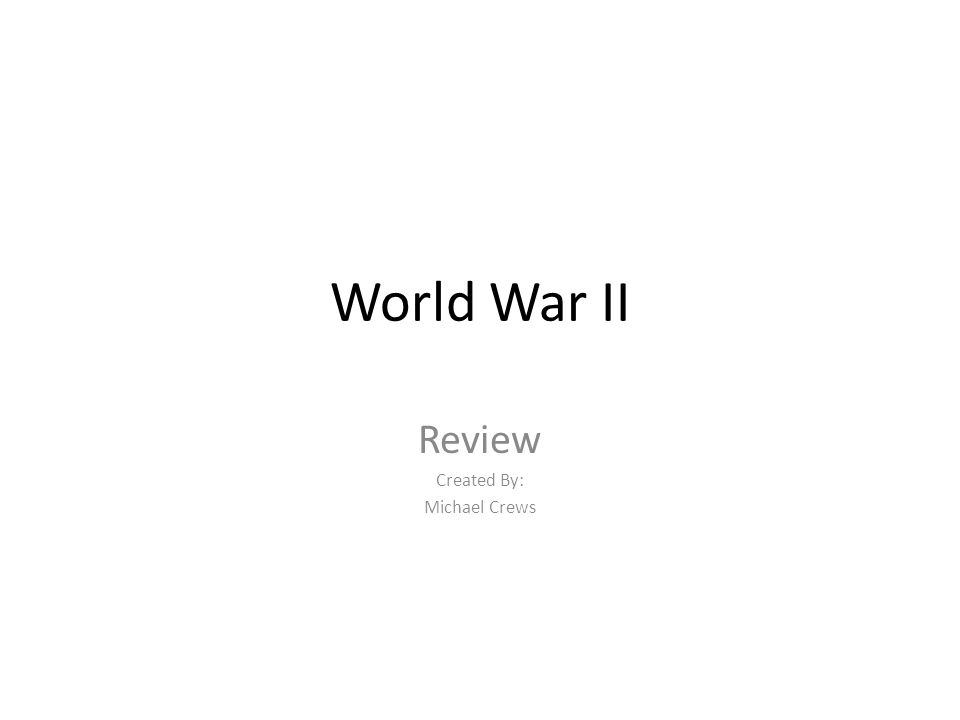 World War II Review Created By: Michael Crews